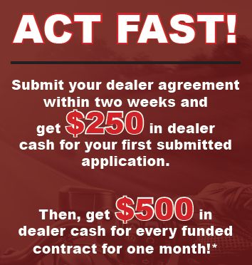 *$500 dealer cash for all funded contracts $10,000 or more. $250 dealer cash for all funded contracts between $5,000 - $9,999.