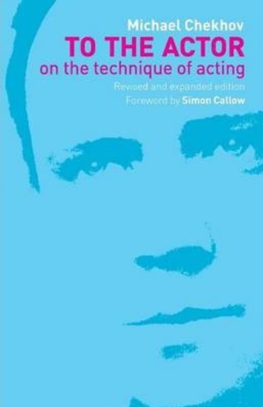 By Michael Chekhov Routledge ISBN# 0415258766