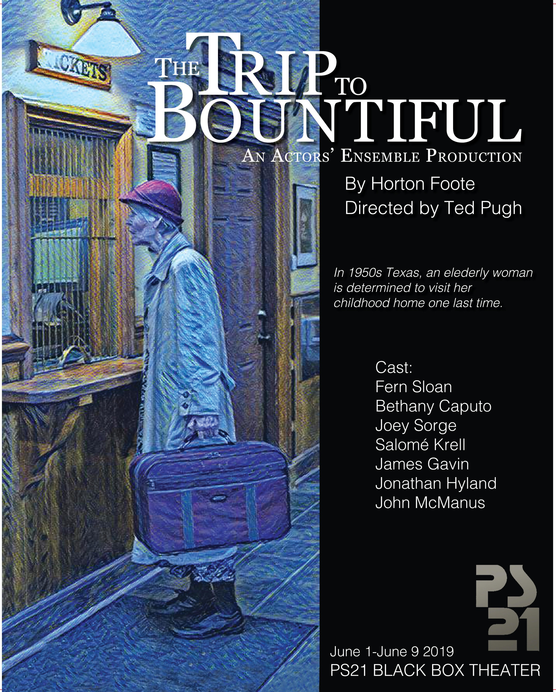 The Trip to Bountiful - With Fern Sloan, Bethany Caputo, Joey Sorge, Salome Krell, James Gavin, John McManus, Jonathan Hyland, Eddie Allen, and directed by Ted Pugh with Connie Rotunda as Assistant Director.  Performed at PS21