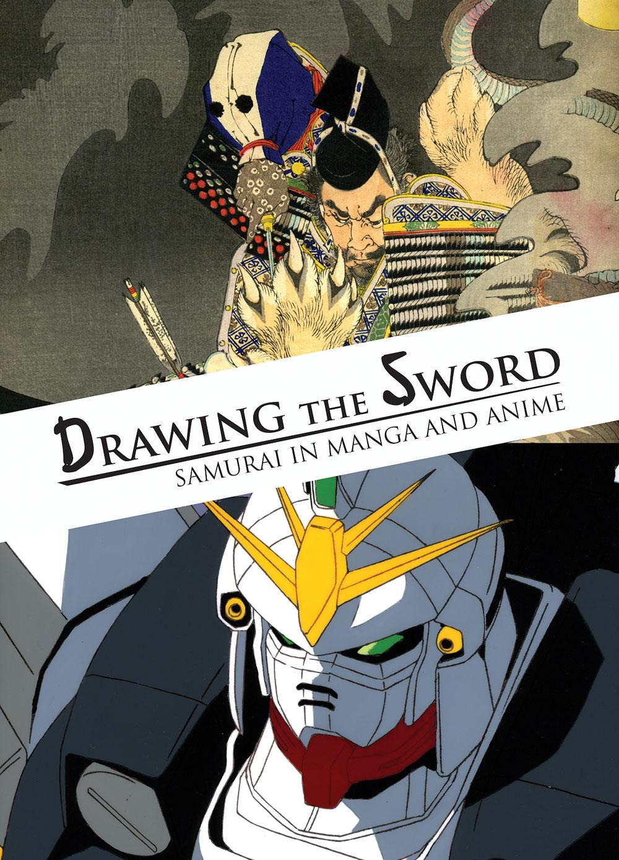 Drawing the Sword:Samurai in Manga and Anime - Jan 16 – May 2, 2010