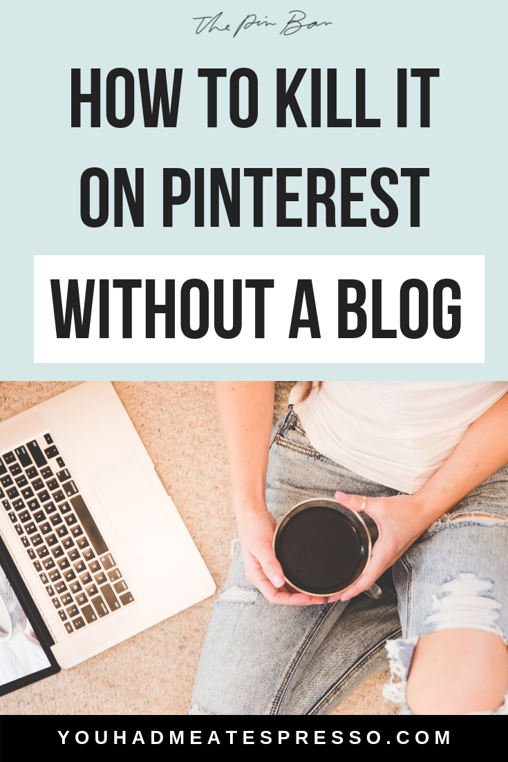 10 Ways to Kill It On Pinterest Without a Blog 2.png