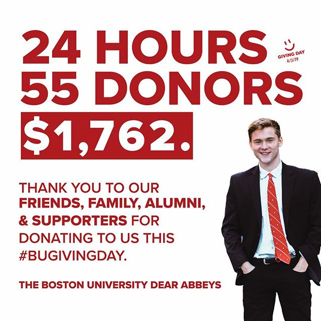 Wow. In just 24 hours we were so lucky to have 55 donors, raise $1,512 dollars, and receive a $250 bonus from Boston University for being in the Top 5 most donated to clubs/organizations on campus. We truly couldn't have done any of this without the help of friends, family, alumni, and other amazing donors who showed up yesterday to support the Abbeys. Thank you to each and every person who donated during #BUGivingDay and @bualumni for working with us this year. - The Boston U Dear Abbeys 🎩❤️