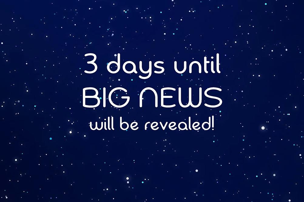 3 days until big news