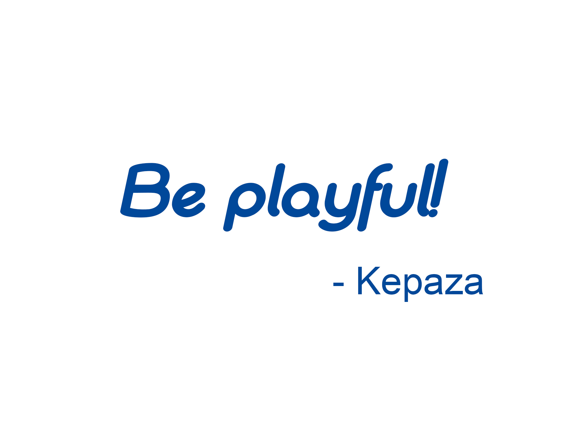 Kepaza Quote - Be playful.jpg