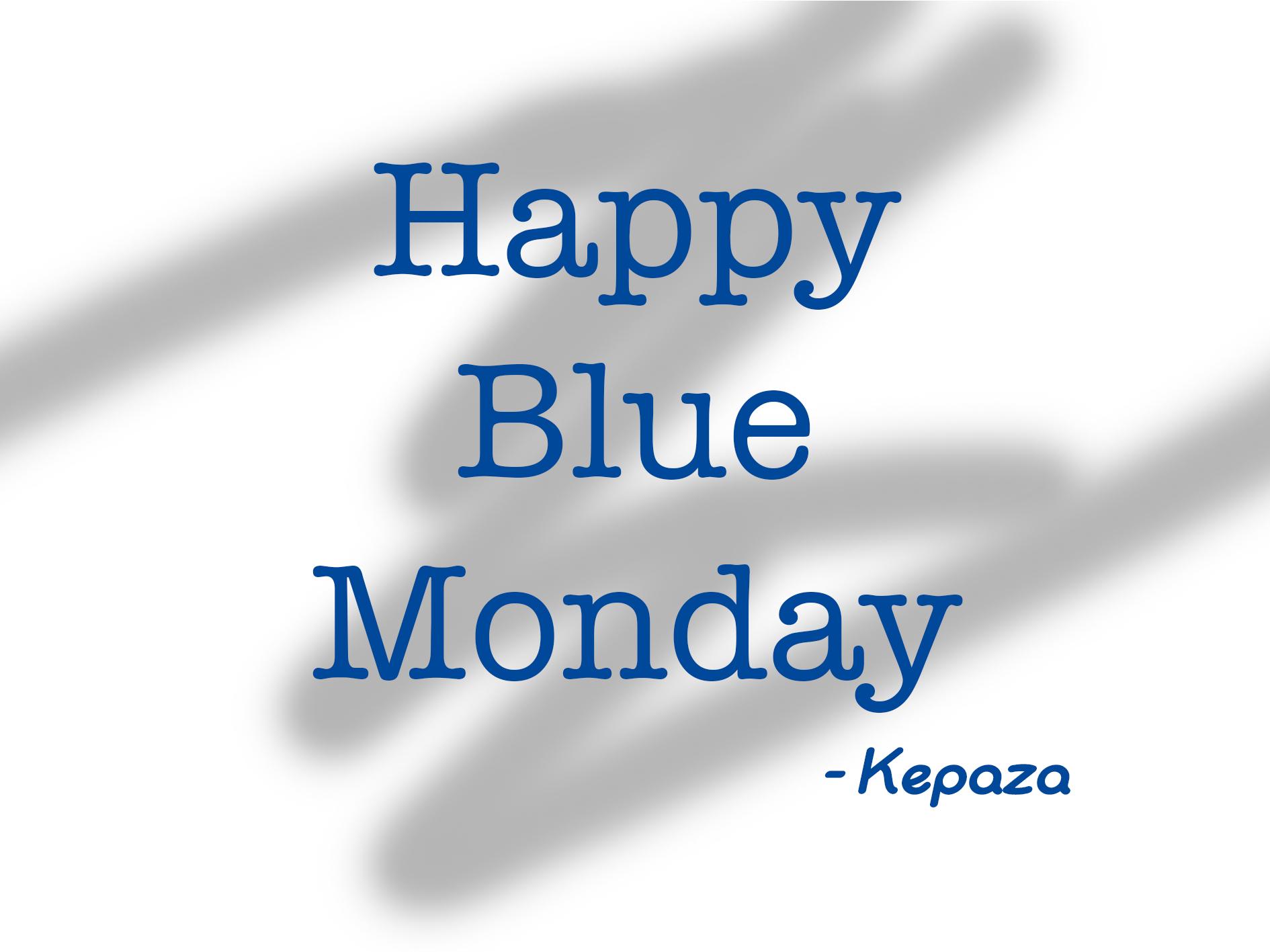 Kepaza Quote - Happy Blue Monday
