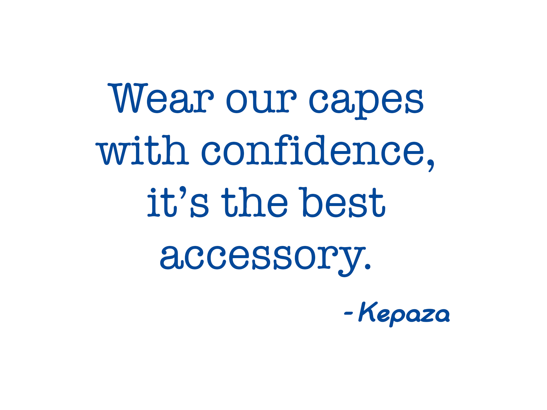 Kepaza Quote - Wear our capes with confidence, it's the best accessory