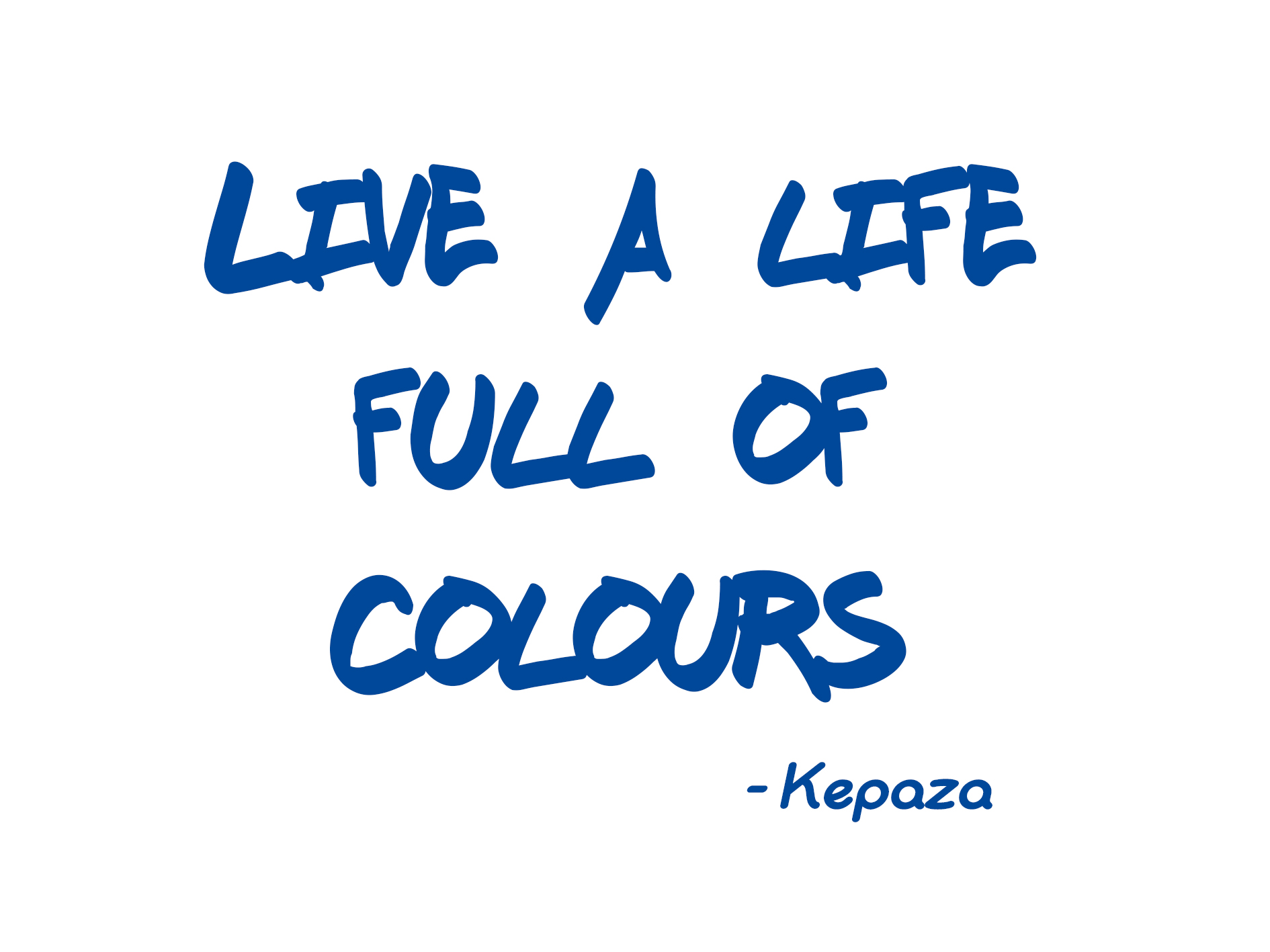 Kepaza Quote - Live a life full of colours