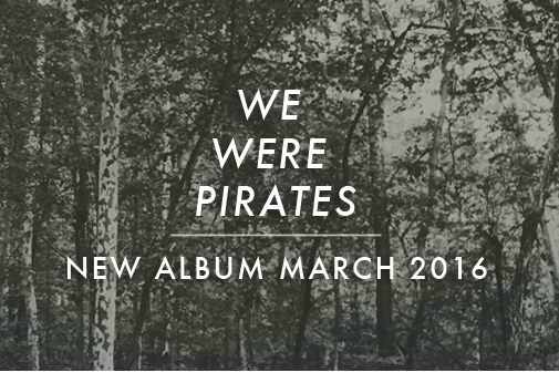 We Were Pirates New Album March 2016