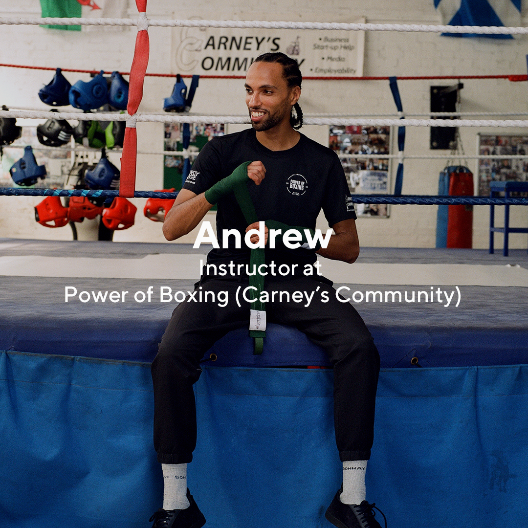 "The Power of Boxing aims to help engage disadvantaged young people through boxing. Working with the charity Carney's Community they provide provide high intensity boxing classes with a specific focus on technique and fitness.  ""Carney's is a community and a family which anyone can belong to, no matter their background."" - Andrew"
