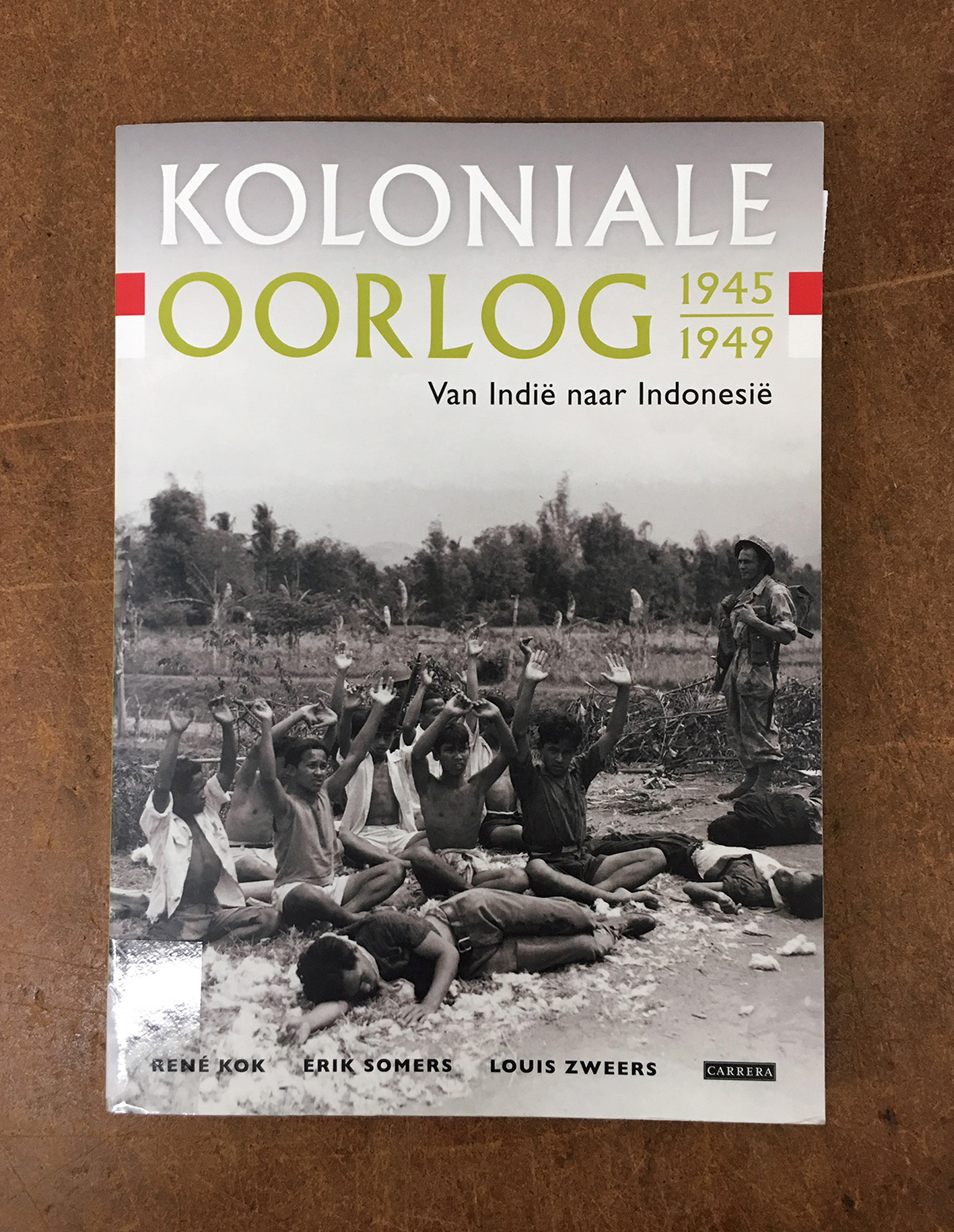 Koloniale oorlog 1945/1949 , van Indië naar Indonesië (René Kok, Erik Somers, Louis Zweers)
