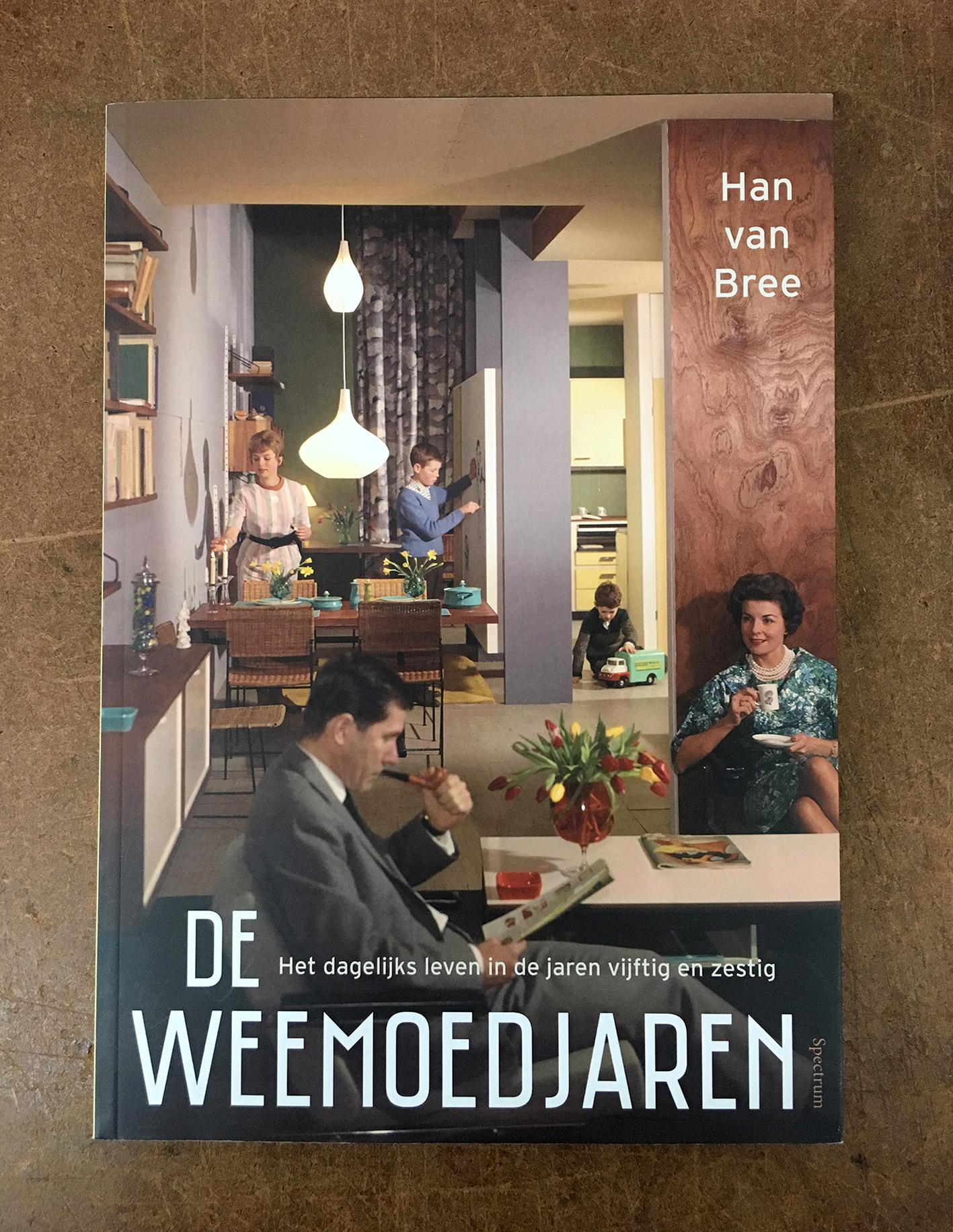 De Weemoedjaren , het dagelijks leven in de jaren vijftig en zestig (Han van Bree)