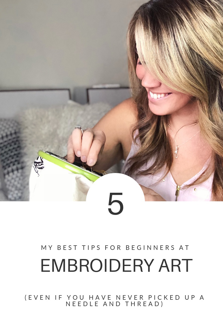 My 5 Best Tips for Beginners at Embroidery Art (even if you have never picked up a needle and thread)