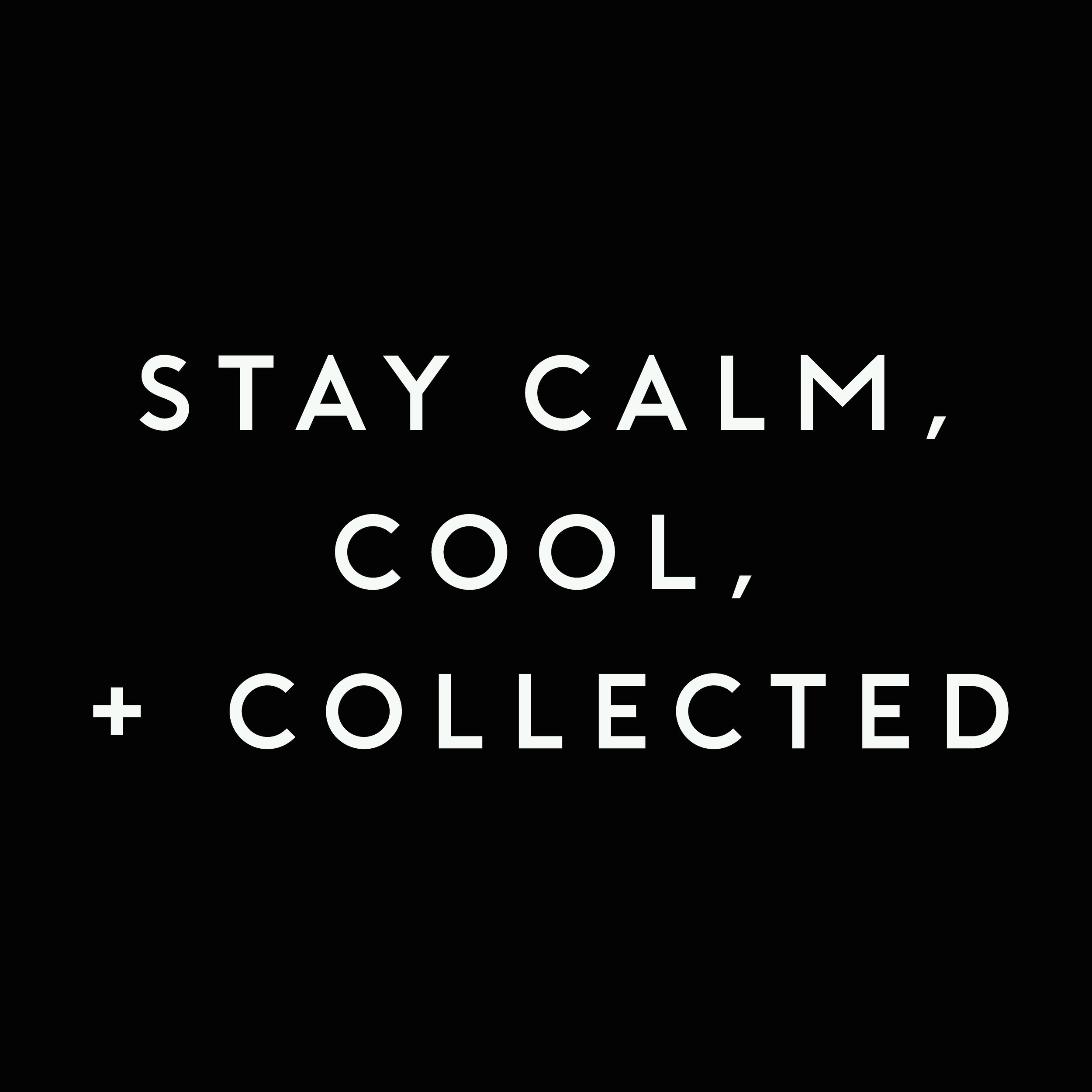 STAY CALM COOL AND COLLECTED.jpg