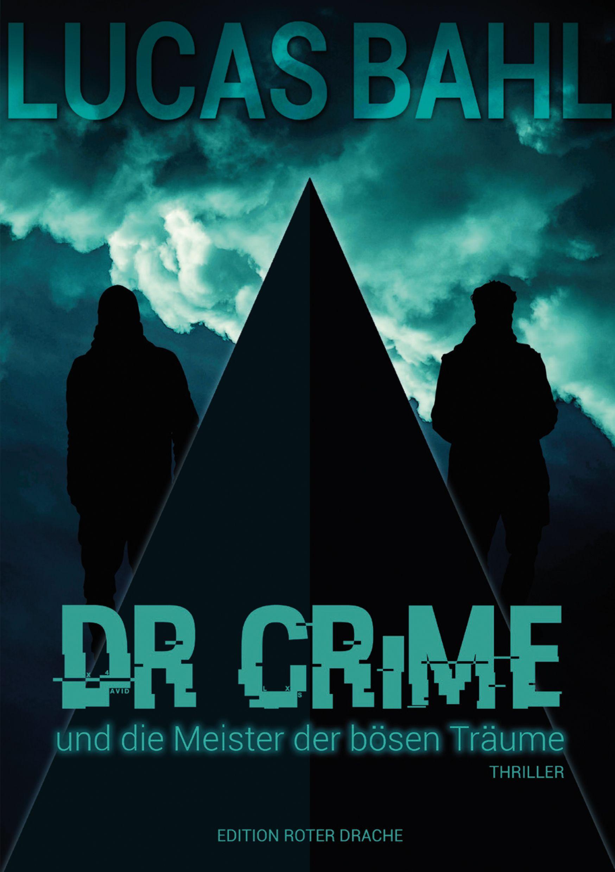 Lucas-Bahl_Dr-Crime_und-die-Meister-der-boesen-Traeume_NEU.jpg