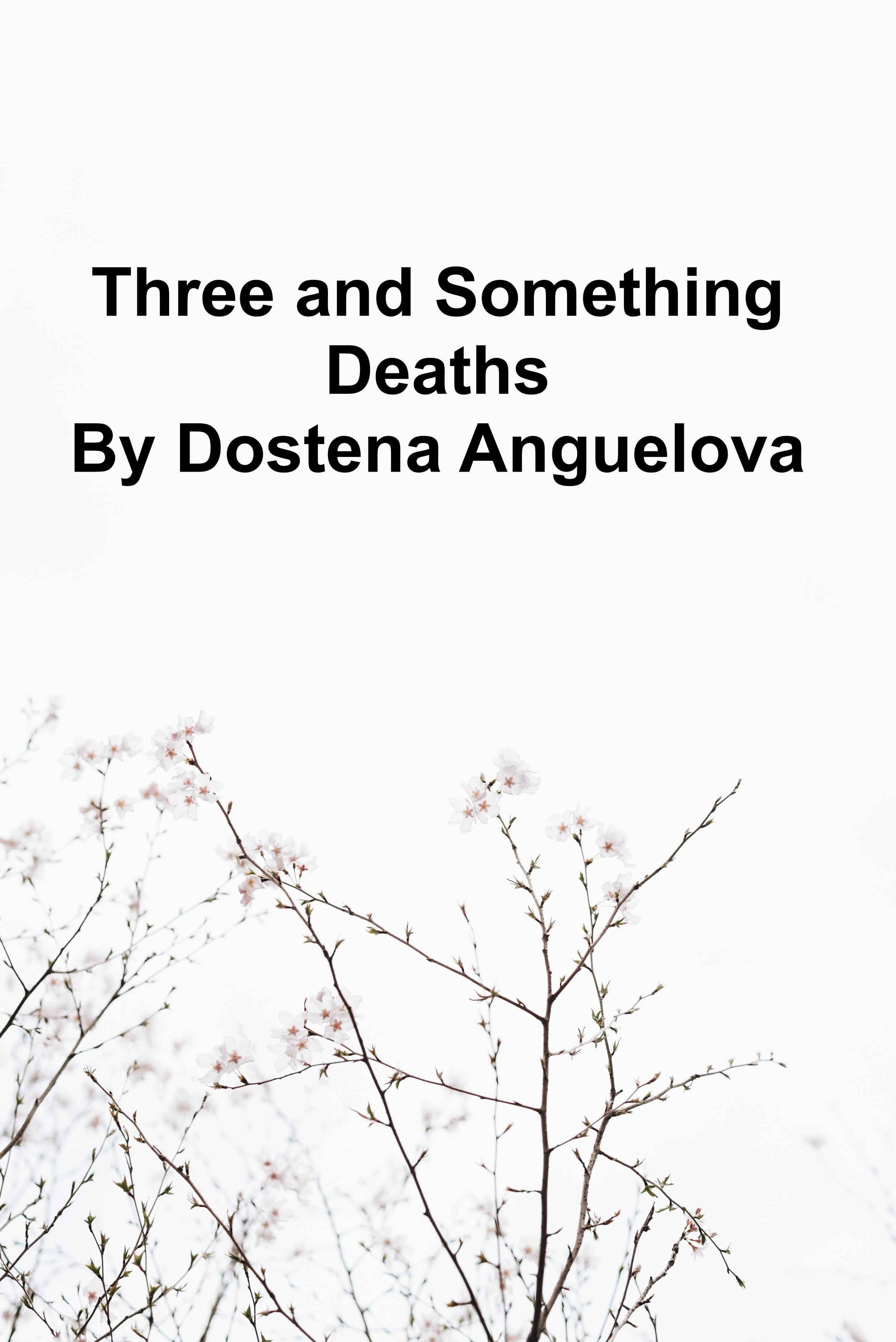 Three and Something Deaths By Dostena Anguelova