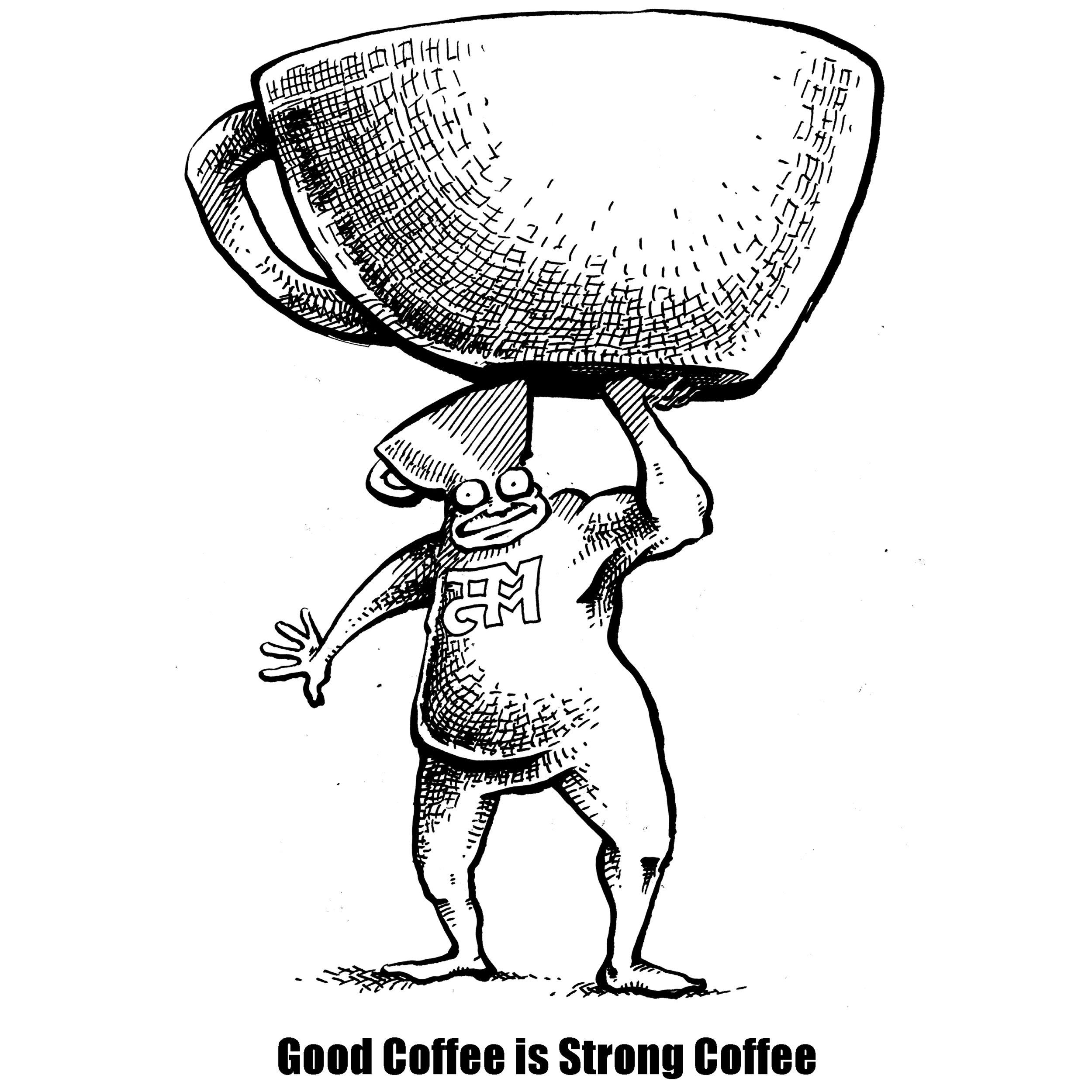 Good Coffee is Strong Coffee