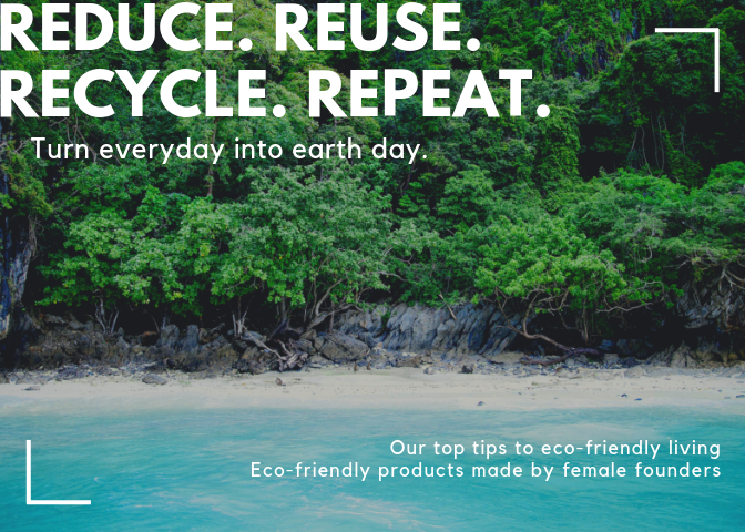 Top tips to eco friendly living. Eco friendly products created by female founders. eco friendly home, eco friendly clothing, eco friendly fashion, earth day quotes, bee friendly tips, go green, go green at home, go green quotes, go green ideas