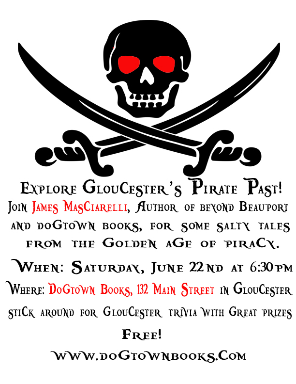 June 22: Salty Tales of Gloucester's Pirate Past! - On Saturday, June 22nd Dogtown Books will host local author and historian James Masciarelli (author of Beyond Beauport) for a talk about Gloucester pirates and sea-faring women of the last century. And stick around after the talk for Gloucester trivia with great prizes!