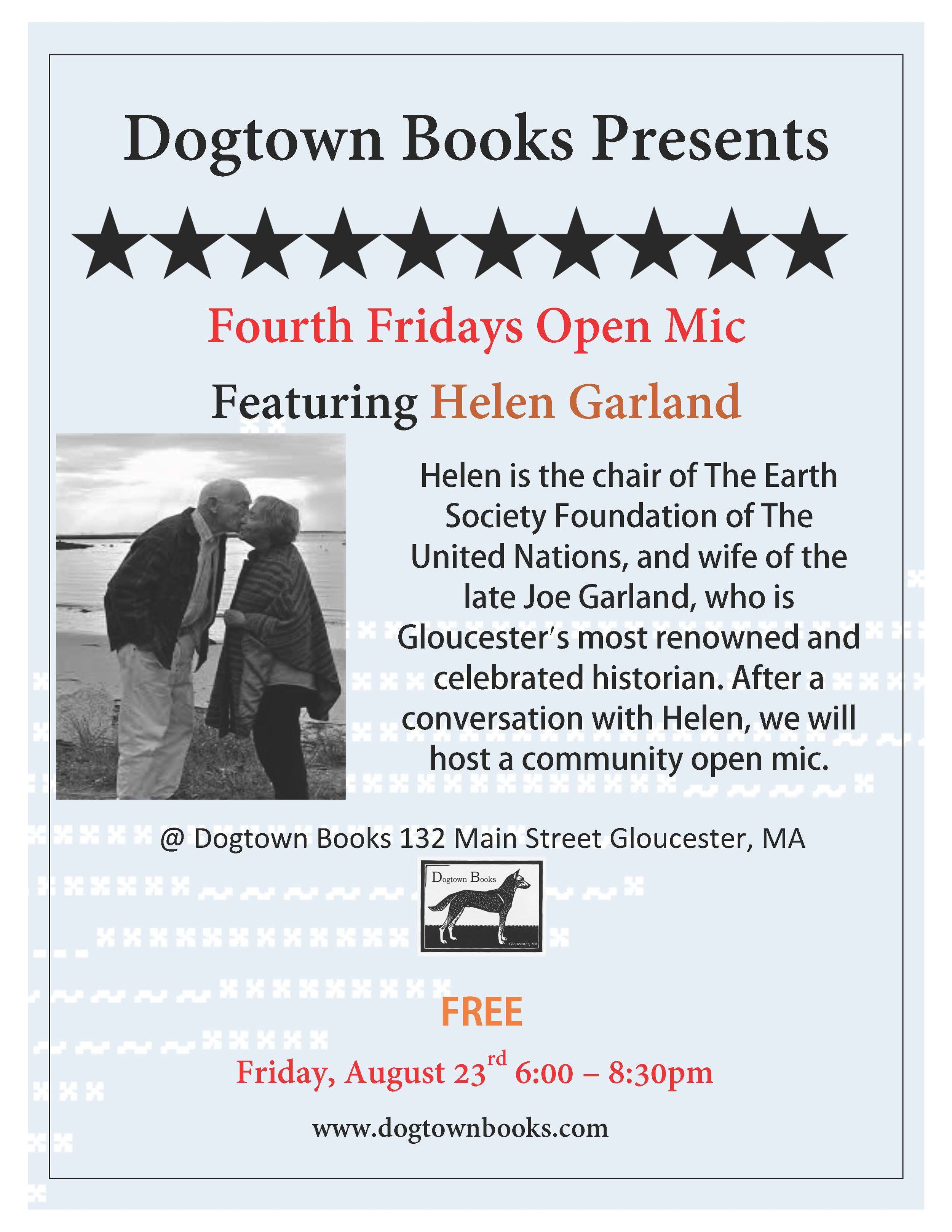 4th Friday Open Mic with Helen Garland: Aug 23 - On Friday, August 23rd we are beyond thrilled to welcome Helen Garland to Dogtown Books. Helen is the Chair of The Earth Society Foundation of The United Nations, and wife of the late Joe Garland, who became Gloucester's most notable and celebrated historian.After we talk with Helen, we will host a community open mic! Take the stage with your own poetry, prose, music, comedy or whatever you want to do!6-8:30pm; FREE