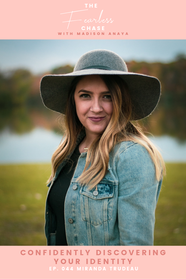 Confidently Discovering Your Identity with Miranda Trudeau The Fearless Chase Podcast with Madison Anaya
