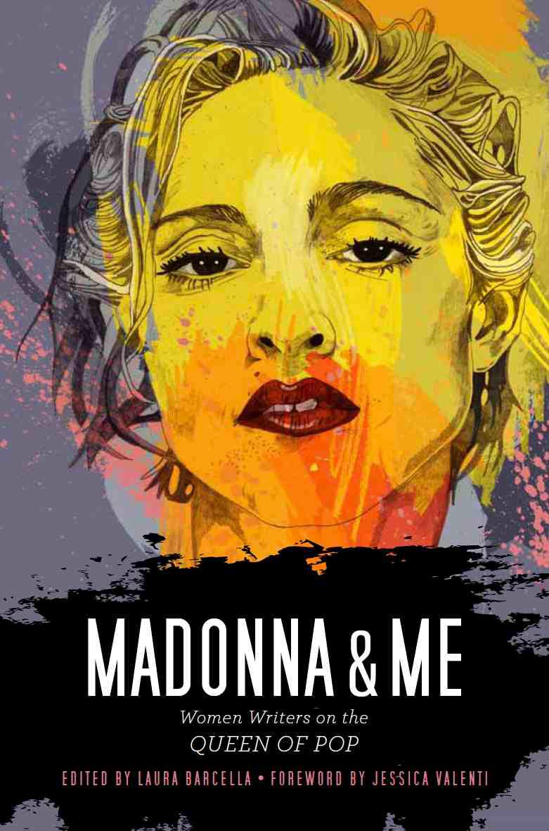 madonna & me - Women Writers on the Queen of Pop(Mar. 2012, Soft Skull Press)