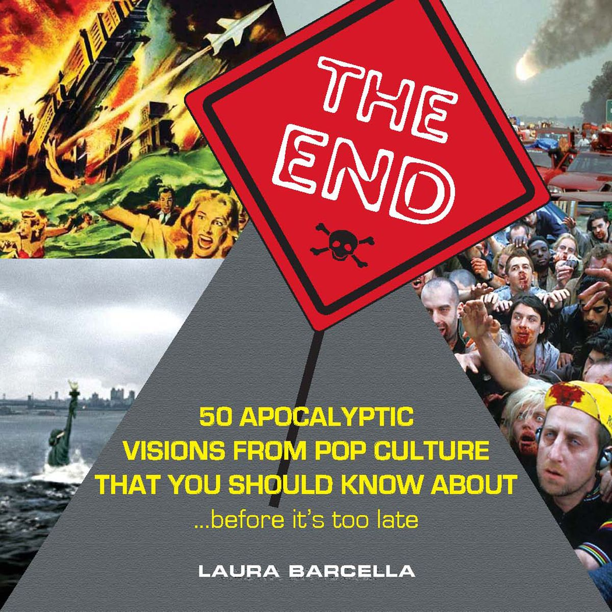 the end - 50 Apocalyptic Visions From Pop Culture That You Should Know About…Before It's Too Late(Zest Books, July 2012)