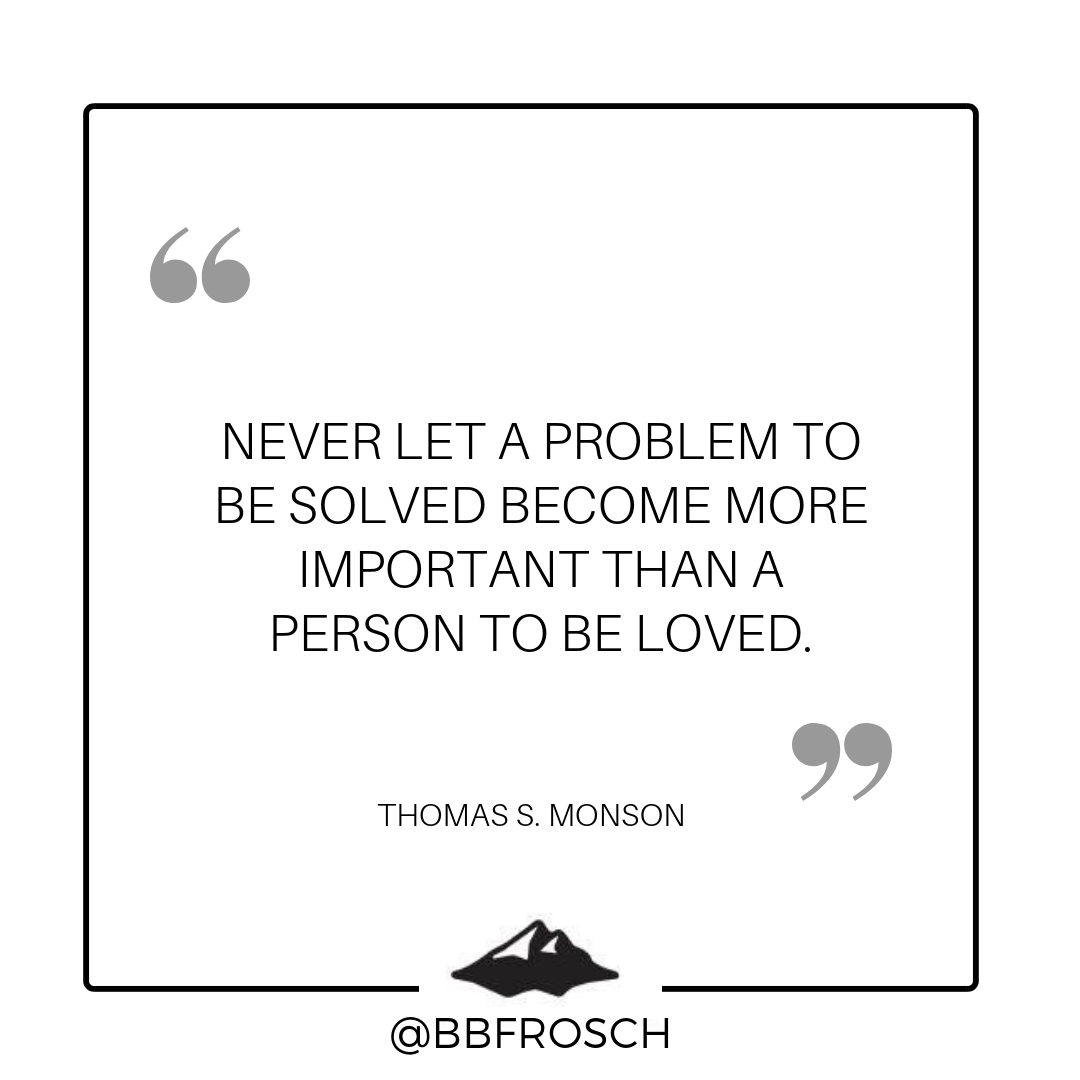 inspirational quote, chalk paint, chalk paint powder, inspirational quotes, never let a problem to be solved become more important than a person to be loved, thefroscheffect, top podcast, girl boss, entrepreneur, girl boss, mompreneur, bbfrosch, favorite podcast, thomas s monson
