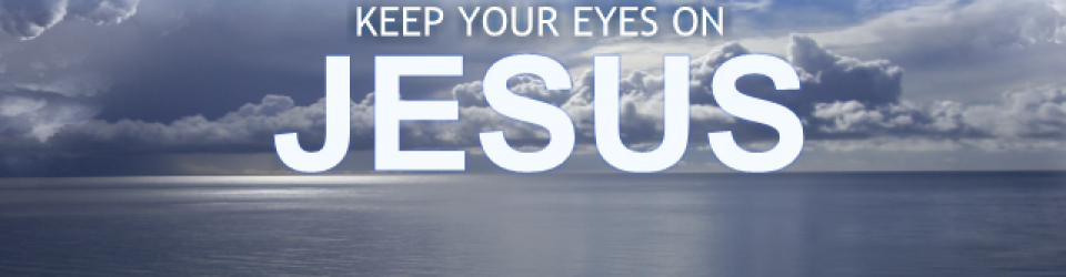 keep-your-eyes-on-jesus-960x250.png