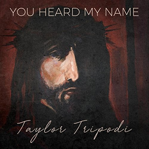 You Heard My Name - by Taylor Tripodi