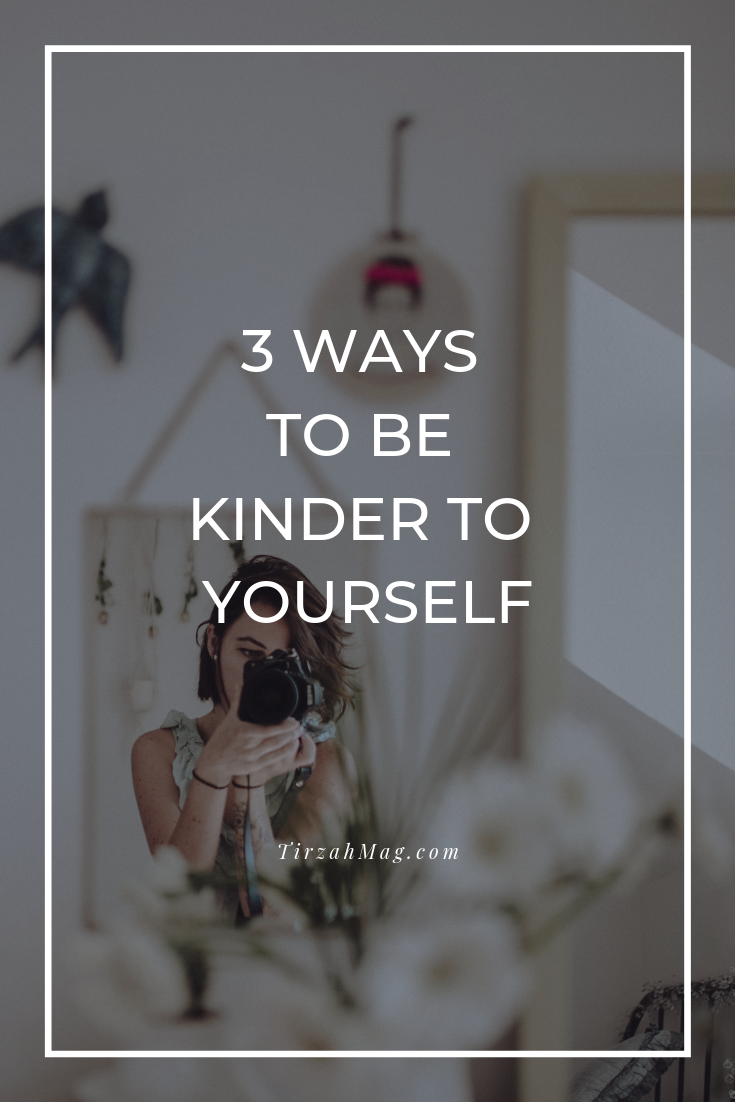 3 Ways to be kinder to yourself via Tirzah Magazine.png