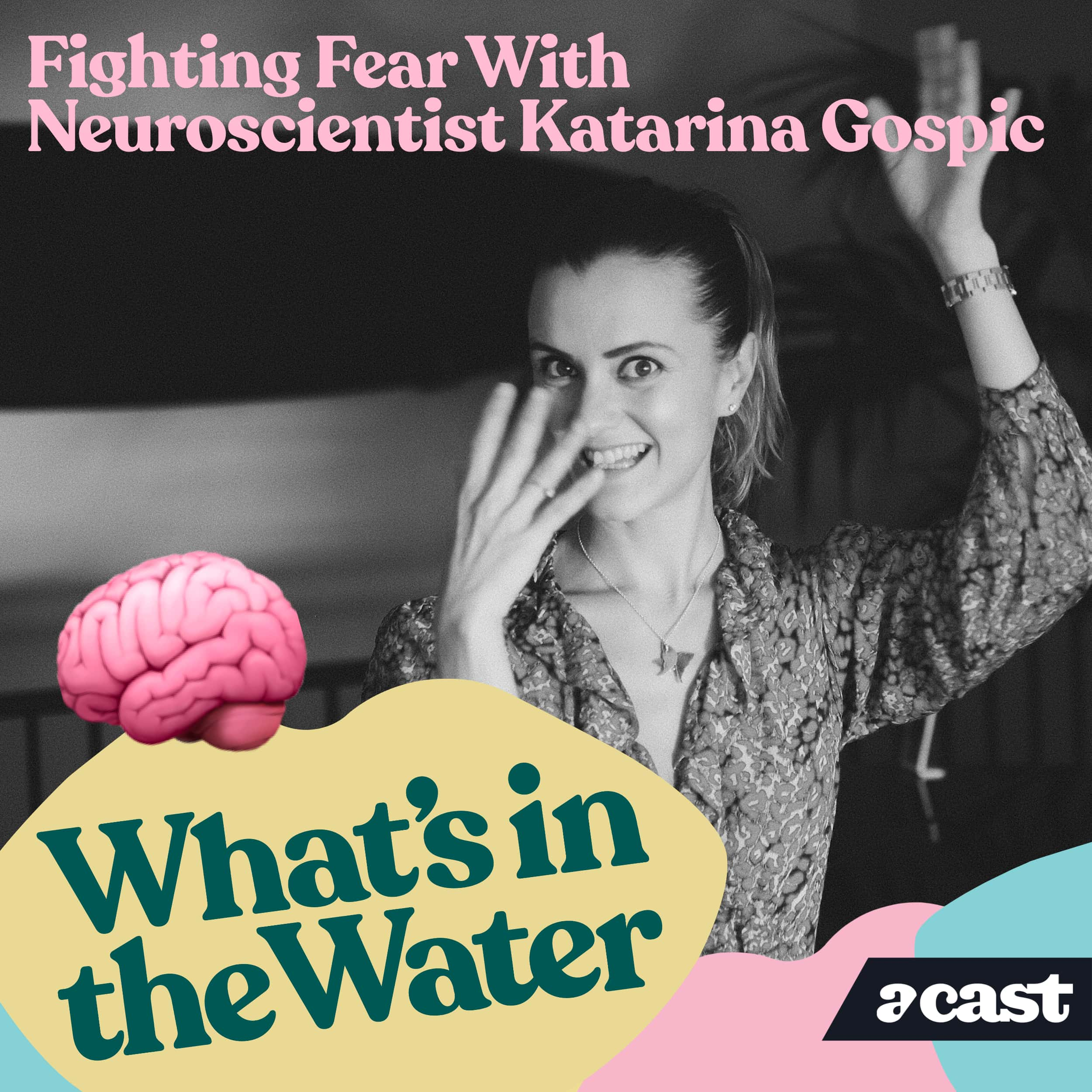 Fighting Fear with Neuroscientist Katarina Gospic