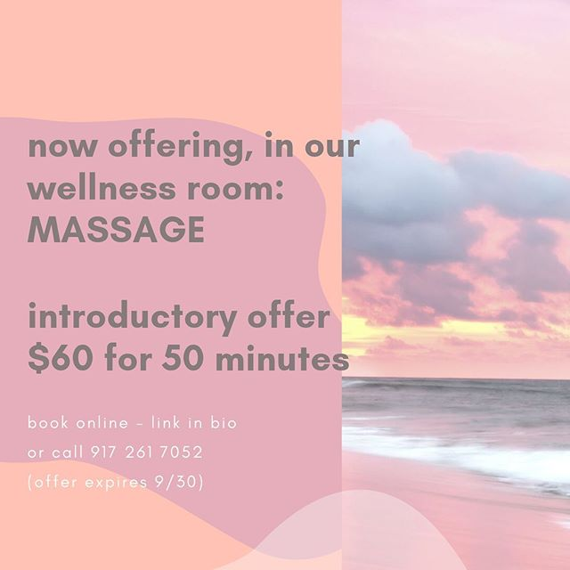 We are thrilled to announce the addition of a holistic massage in our lower level wellness room. Take advantage of our introductory offer of $60 for 50 minutes during the month of September! Book online or call 917 601 7052.