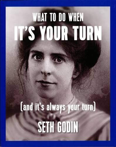 What To DO When it's Your Turn - By Seth Godin