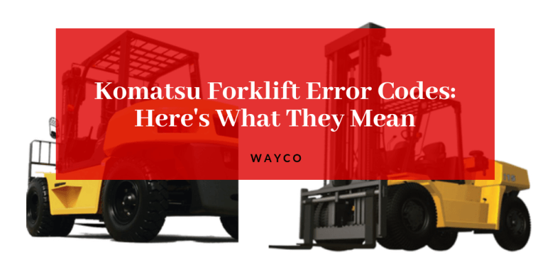 Komatsu Forklift Error Codes: Here's What They Mean — WAYCO