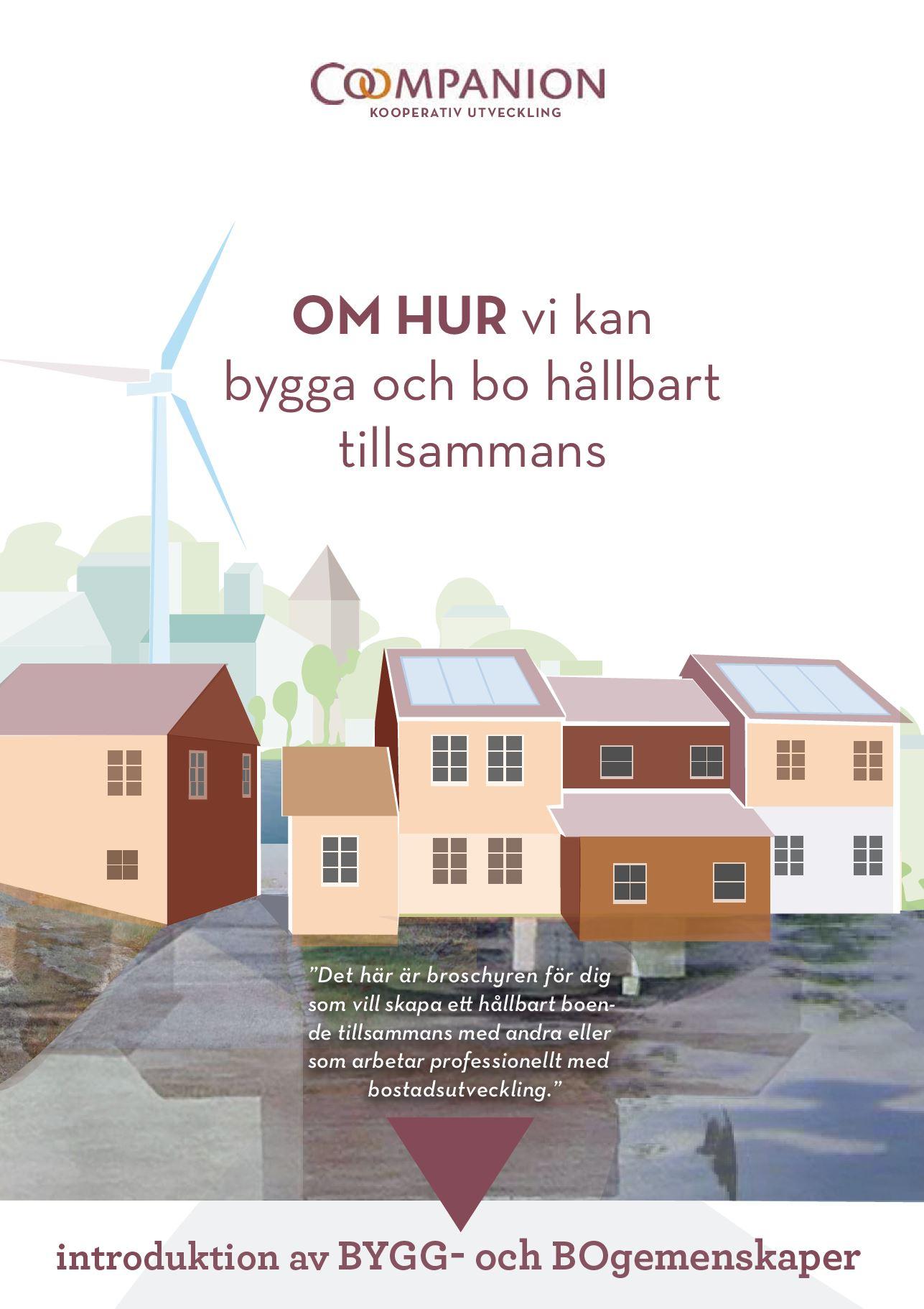 2019. Coompanion har tagit fram en borschyr om hur vi kan bygga och bo hållbart tillsammans. Broschyren riktar sig till dig som vill skapa ett hållbart boende tillsammans med andra eller som arbetar professionellt med bostadsutveckling
