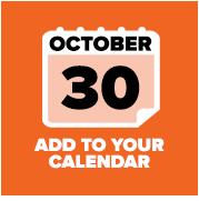 OCTOBER 30 - ADD TO CALENDAR