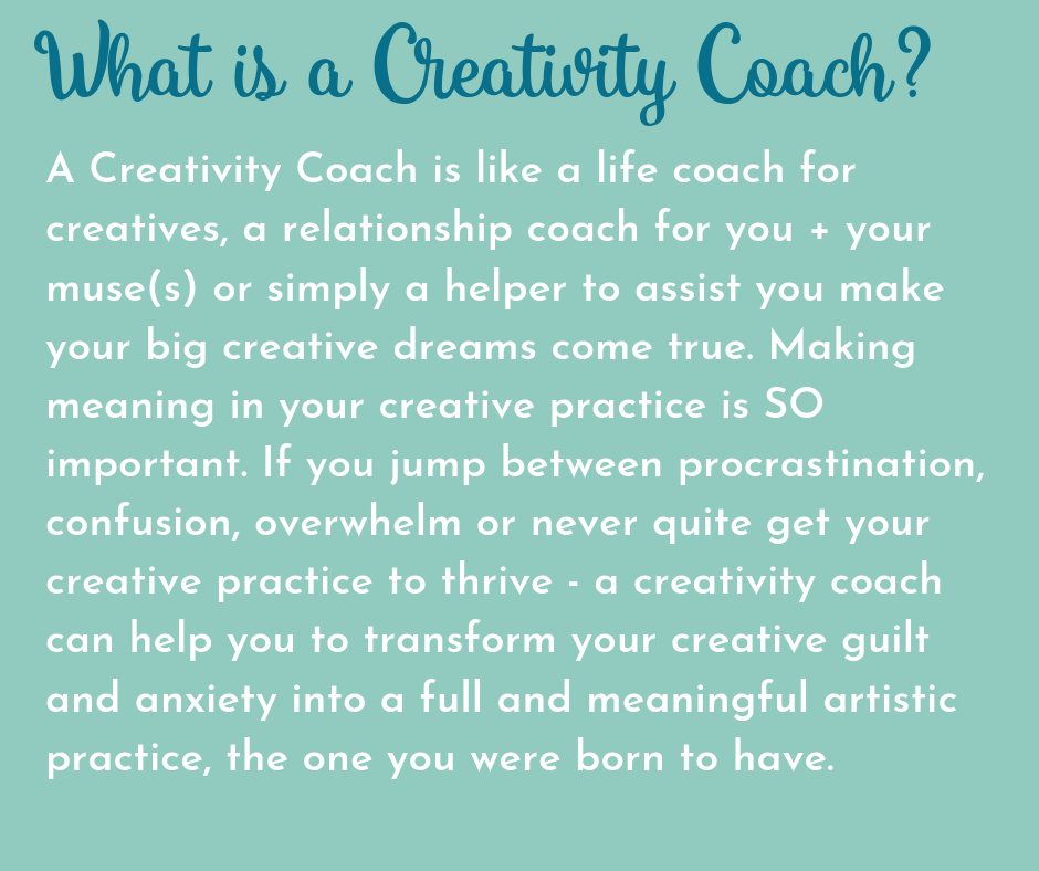 A Creativity Coach is a life coach for creatives, a relationship coach for you + your muse(s) or simply a helper to assist you making your big creative dreams come true. Making meaning in your practice in your crea.png