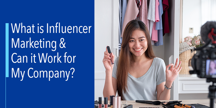 What is Influencer Marketing and Can it Work for My Company.png