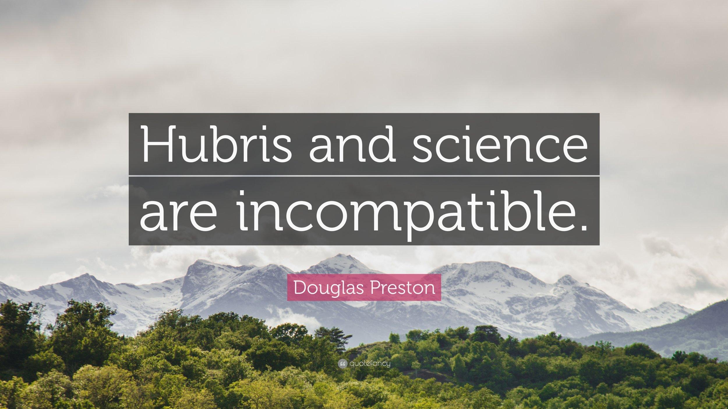 1383373-Douglas-Preston-Quote-Hubris-and-science-are-incompatible.jpg