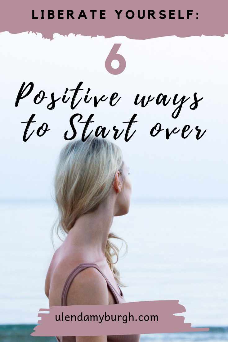 Liberate Yourself 6 Positive ways to start over.png