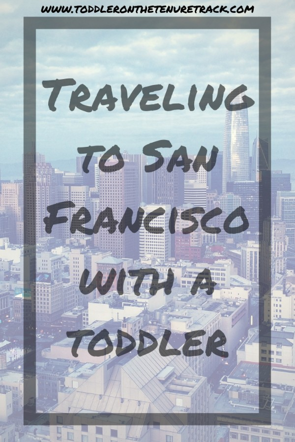 traveling to san francisco with a toddler