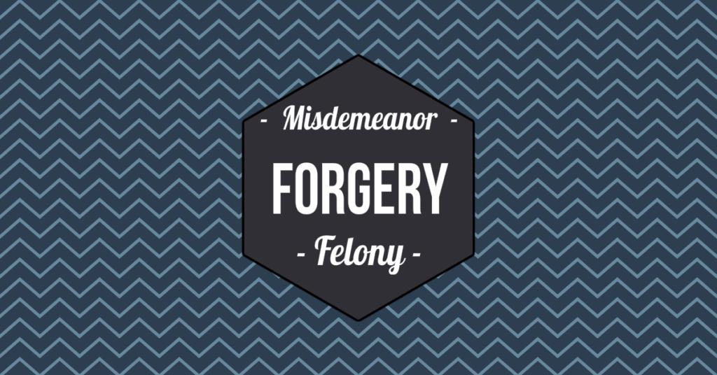 Forgery a misdemeanor or felony in arizona