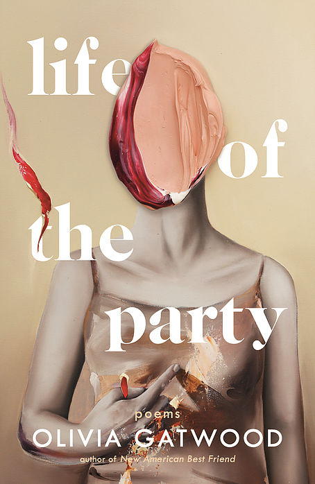 Life of the Party  by Olivia Gatwood  Disclosure: Advance reader copy made available in exchange for an honest review.