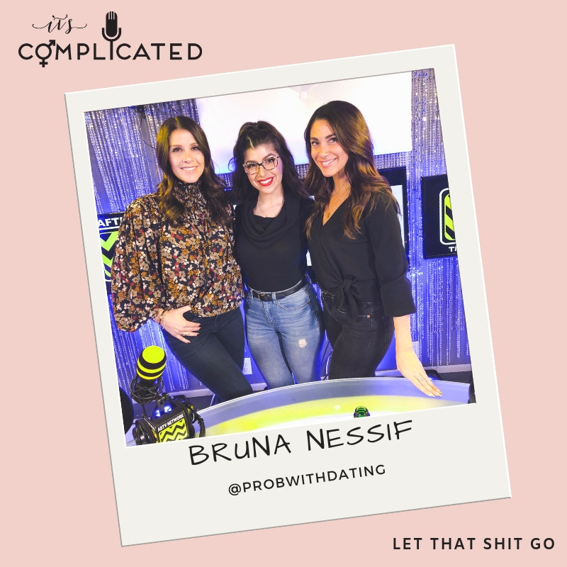 bruna-nessif-afterbuzz-its-complicated-show-love-dating-letting-shit-go-jenifer-golden-lauren-leonelli.JPG