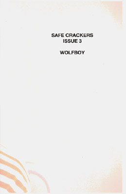 safe crackers #3: Wolfboy  Contains stories by London's Matthias Connor, aka Wolfboy.  OUT OF PRINT