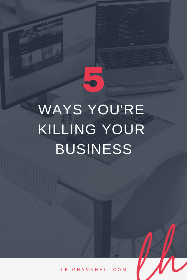 5 ways you're killing your business.png