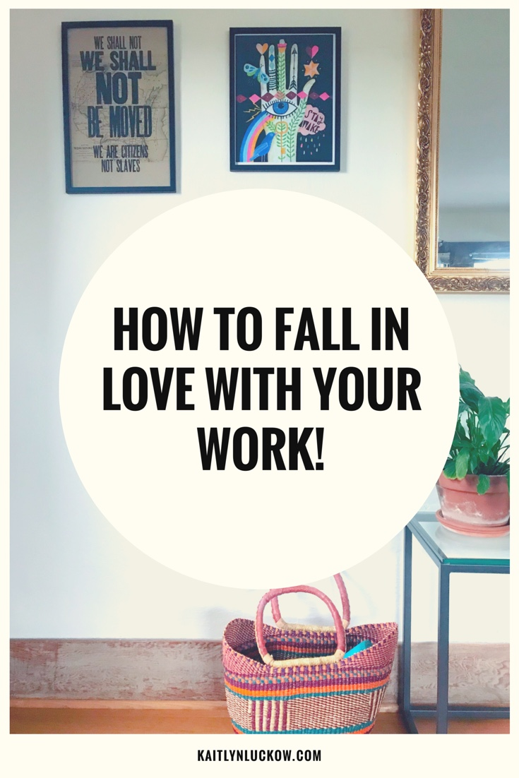 how_to_fall_in_love_with_your_work.jpeg