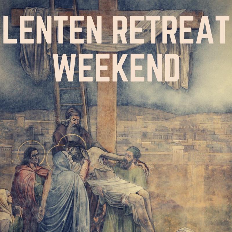 Lenten Retreat Weekend for website.jpg