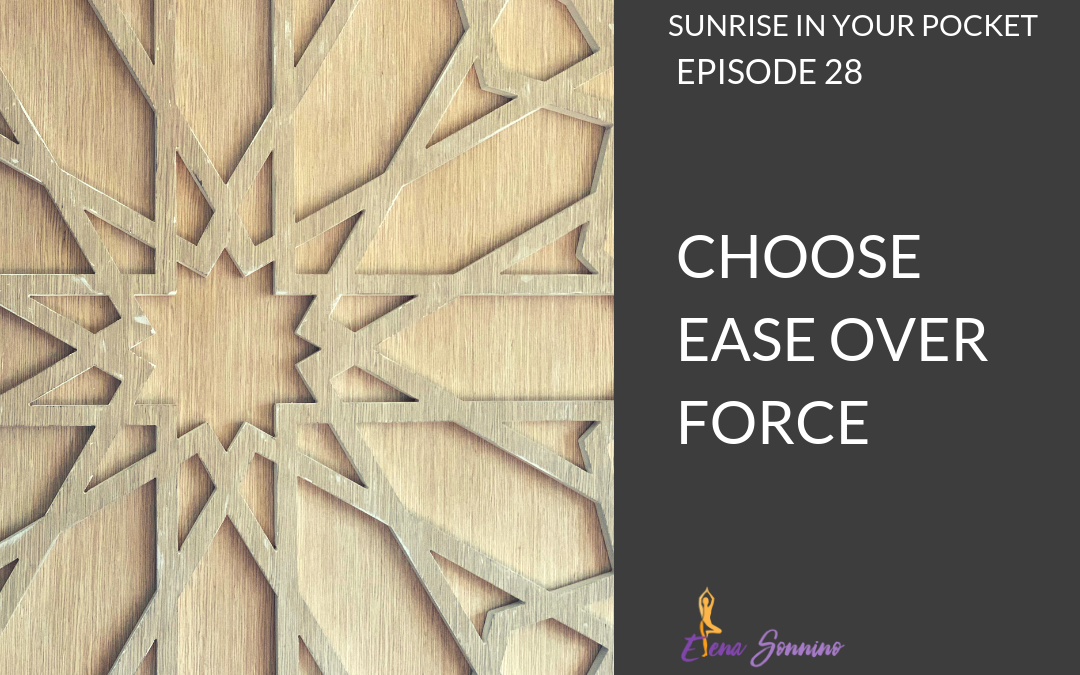 EP 28 sunrise in your pocket podcast choose ease over force.png
