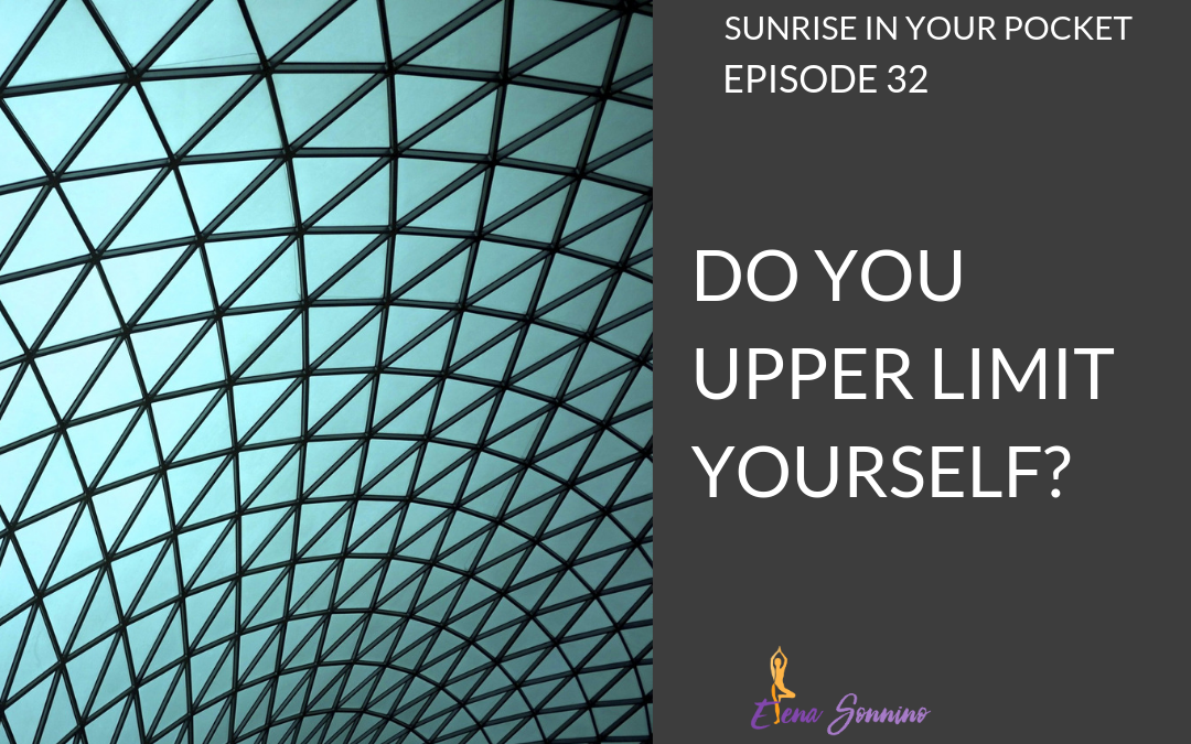 Ep 32: Do You Upper Limit Yourself? — Elena Sonnino